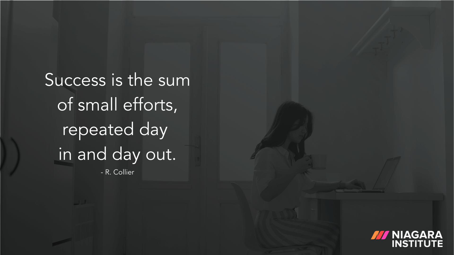 Success is the sum of small efforts, repeated day in and day out - R. Collier