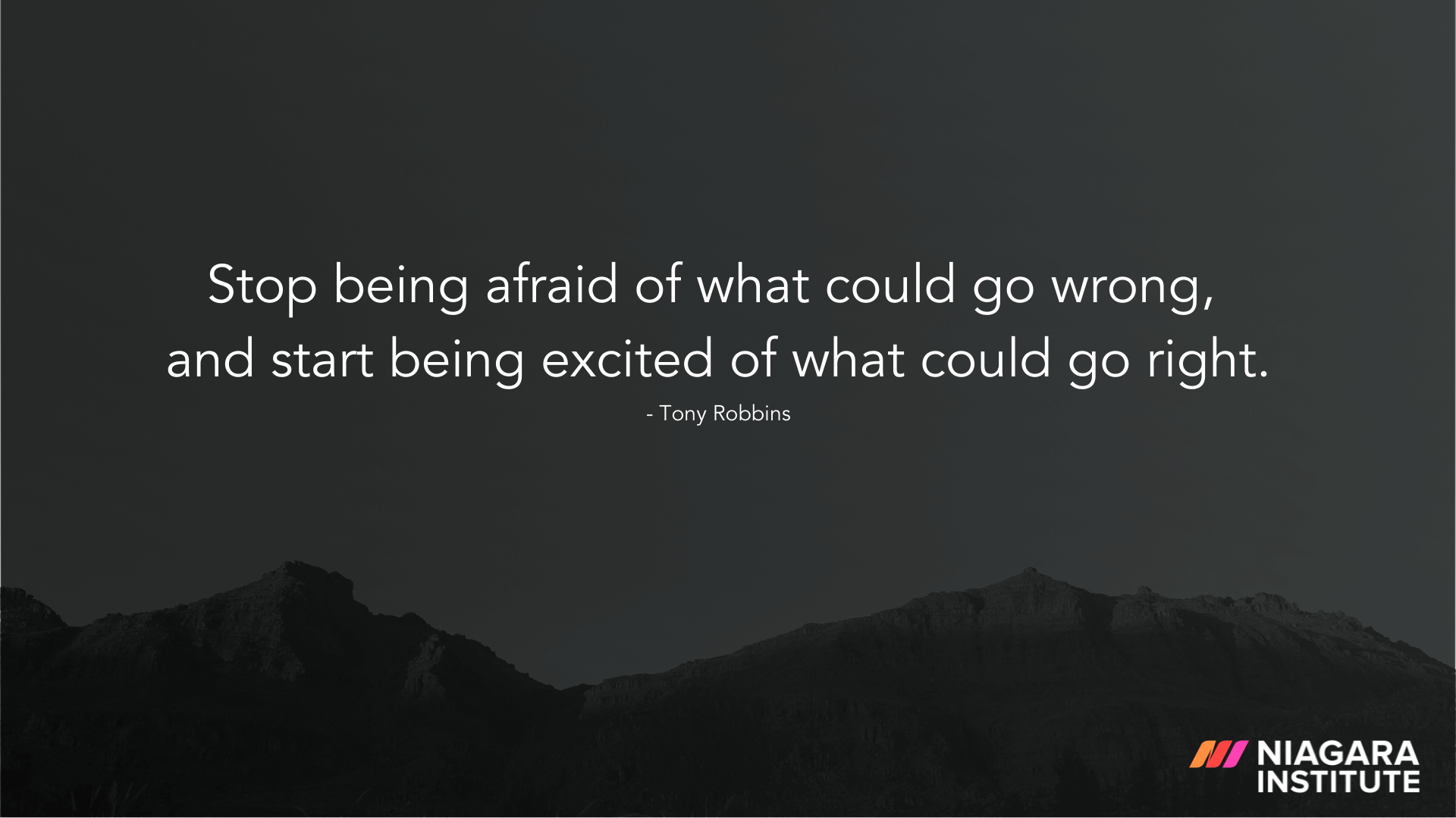 Stop being afraid of what could go wrong, and start being excited of what could go right. - Tony Robbins