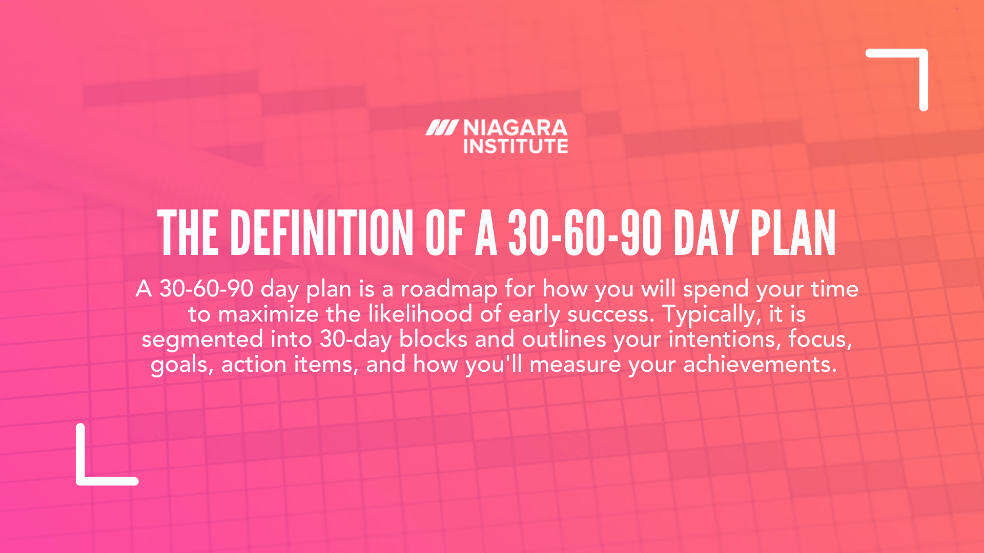 The Definition of a 30-60-90 Day Plan Niagara Institute