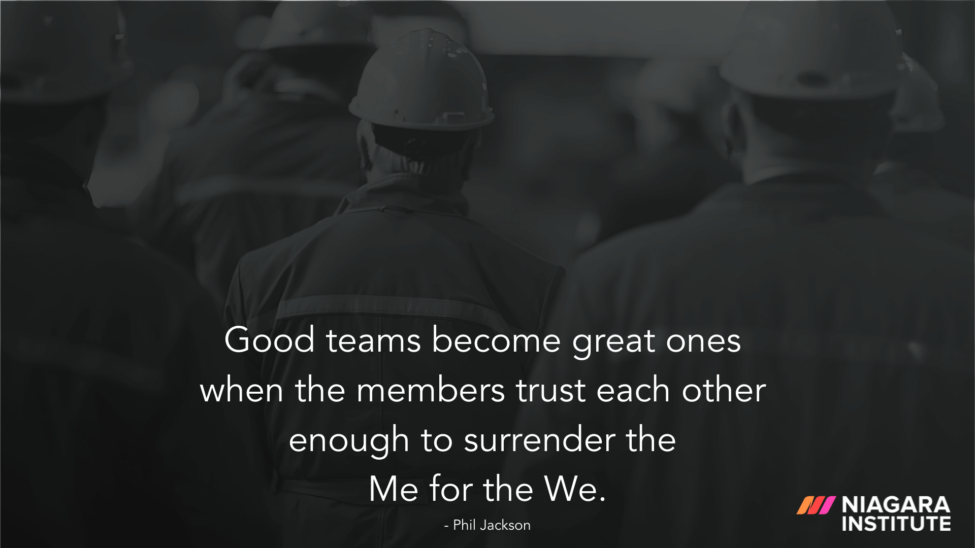 Good teams become great ones when the members trust each other enough to surrender the Me for the We. - Phil Jackson